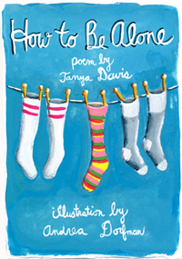 How To Be Alone by Tanya Davis and Andrea Dorfman